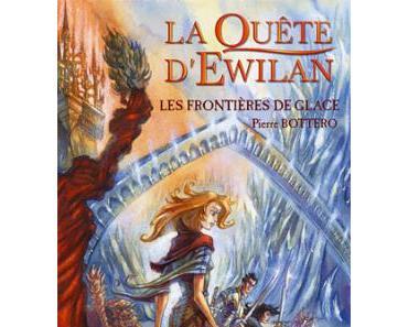 La Quête d'Ewilan, Tome 2 : Les Frontières de glace de Pierre BOTTERO