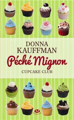 Cupcake Club, tome 3 : Péché mignon (Donna Kauffman)