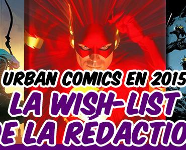 [DOSSIER] Urban Comics en 2015 : la wish-list de la rédaction