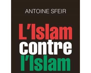 L'Islam contre l'Islam. L'interminable guerre des sunnites et des chiites - Antoine Sfeir