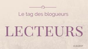 Le TAG des blogueurs-lecteurs