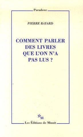 Comment parler des livres que l'on n'a pas lus? de Pierre Bayard