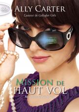 Mission de Haut Vol,Tome 2 de Ally Carter