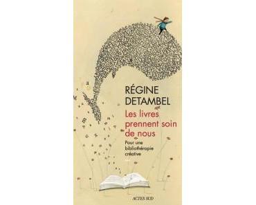 Les livres prennent soin de nous… – Régine Detambel