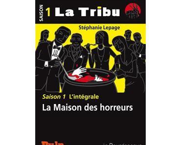 La Tribu - Saison 1 : La Maison des horreurs de Stéphanie Lepage