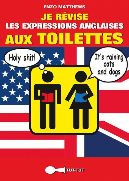 Je révise les expressions anglaises aux toilettes De Enzo Matthews - Éditions Tut-tut