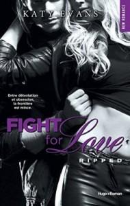 Fight for Love, t.5 : Ripped – Katy Evans