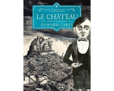 Les Ferrailleurs, tome 1 : Le Château de Edward Carey
