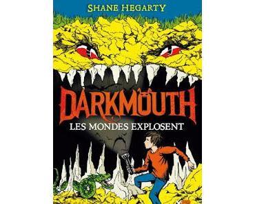 Darkmouth, tome 2 :  Les mondes explosent de Shane Hegarty