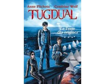 Tugdual, tome 3 : La Terre des origines de Anne Plichota