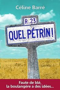 Quel Pétrin ! : Faute de blé, la boulangère a des idées…, Céline Barré