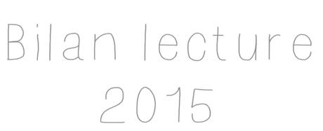 Bilan lecture de l'année 2015
