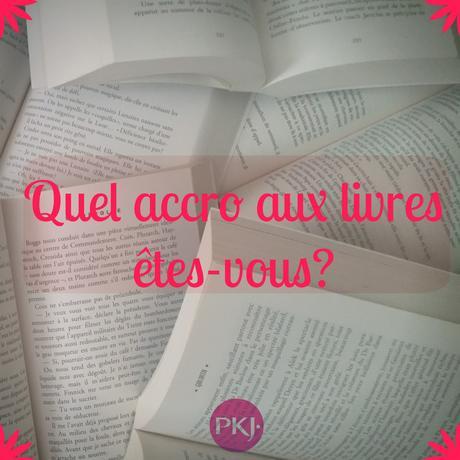 Test/tag: Quel accro aux livres êtes-vous? de PKJ