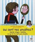 Qui sont nos ancêtres? Grands singes, homme, ce qu'on ne sait pas encore... - Anna Alter et Brigitte Senut