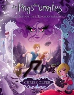 [Chronique n°105] Le pays des contes (T2) : Le retour de l'enchanteresse - Chris Colfer