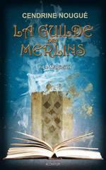 La Guilde des Merlins, Tome 1 : Le Magicien de Cendrine Nougué