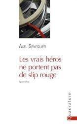Les vrais héros ne portent pas de slip rouge d'Axel Sénéquier
