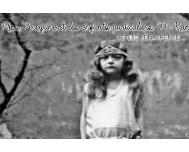 Miss Peregrine et les enfants particuliers T1 – Randsom Riggs.