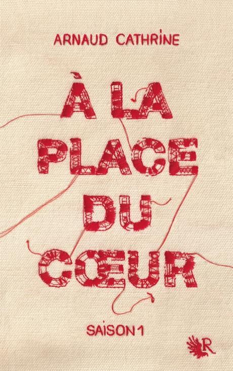 A la place du cœur de Arnaud Cathrine   Un coup de cœur saisissant