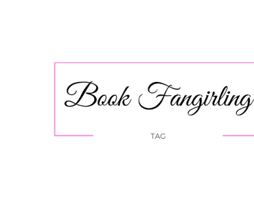 -TAG- Book Fangirling