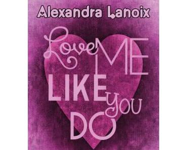 Love Me Like You Do ⋆ Alexandra LANOIX