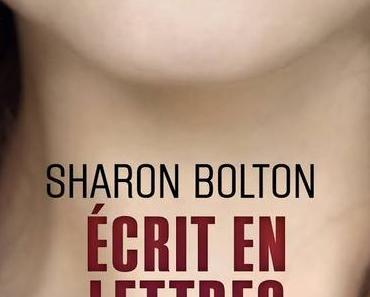 Ecrit en lettres de sang de Sharon Bolton : Un thriller magistral !