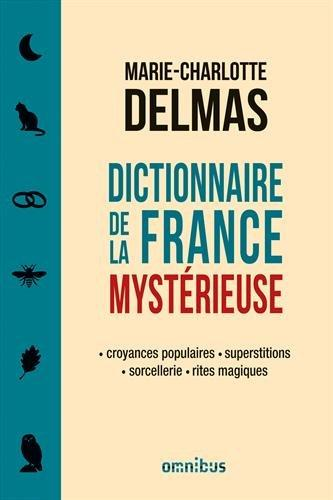 Chronique : Dictionnaire de la France mystérieuse - Marie-Charlotte Delmas (Omnibus)
