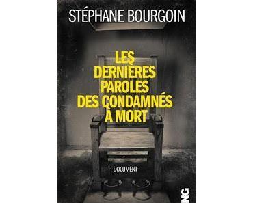 Les dernières paroles de condamnés à mort de Stéphane Bourgoin