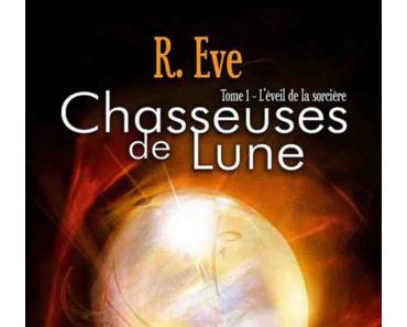 Chasseuses de Lune, tome 1 : L'éveil de la sorcière (R. Eve)