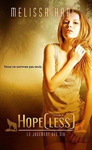 Le Jugement des Six - tome 1 : Hope[less] - Melissa Haag 2017
