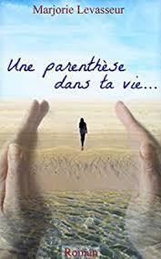 [Chronique] Une parenthèse dans ta vie, tome 1 - Marjorie Levasseur
