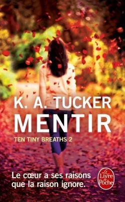 Ten Tiny Breaths (2) : Mentir - K.A. Tucker