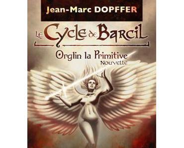 Le cycle de Barcil – Orglin la Primitive (Nouvelle)