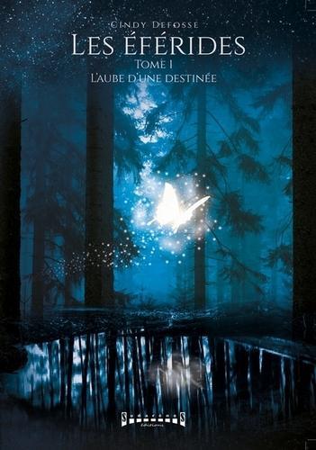 Les éférides, tome 1 : L'aube d'une destinée (Cindy Defosse)