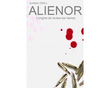 [Chronique] Aliénor, l'origine de toutes les haines - Aurélien Grall