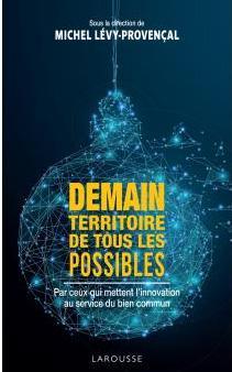 Demain, territoire de tous les possibles – sous la direction de Michel Lévy-Provençal