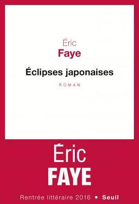 Eclipses japonaises, Eric Faye - Oppressantes disparitions