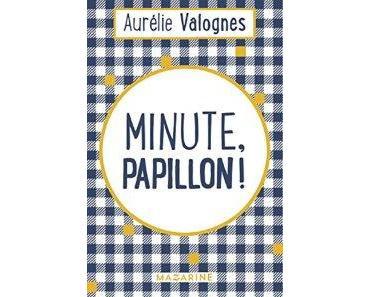Minute, papillon ! – Aurélie Valognes
