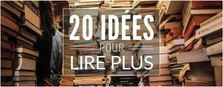 Comment lire plus — 20 idées