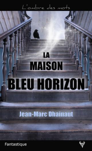 La maison bleu horizon de Jean-Marc Dhainaut