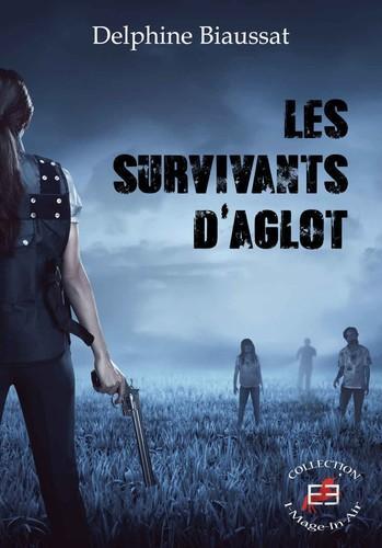 Les survivants d'Aglot (Delphine Biaussat)