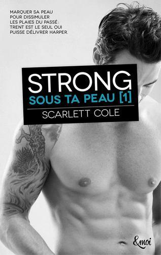 Sous ta peau, tome 1 : Strong (Scarlett Cole)