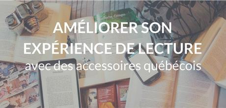 Améliorer son expérience de lecture avec des accessoires québécois