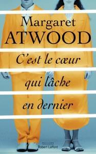 C est le cœur qui lâche en dernier - Margaret Atwood