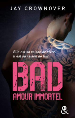 Bad, tome 4 : Amour immortel (Jay Crownover)