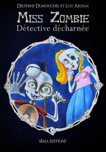 Miss Zombie détective décharnée (Delphine Dumouchel)