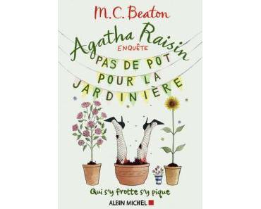 Agatha Raisin enquête, tome 3 : Pas de pot pour la jardinière • M. C. Beaton