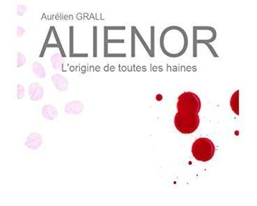 Alienor, l'origine de toutes les haines (Aurélien Grall)