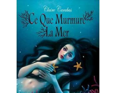 Ce que murmure la mer par Claire Carabas