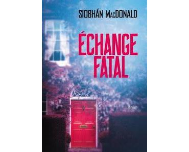 [Chronique] Echange Fatal - Siobhàn MacDonald